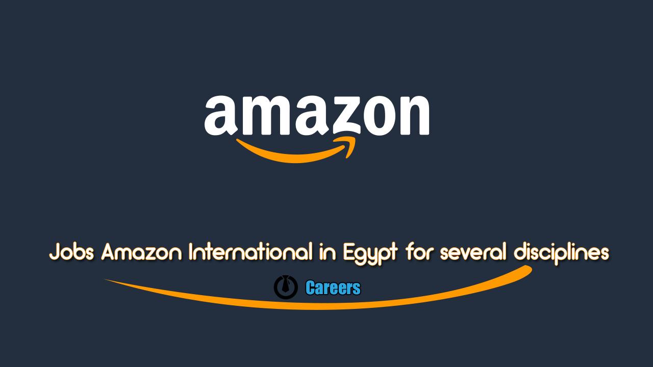 Jobs Amazon International in Egypt for several disciplines
