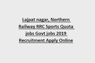 Lajpat nagar, Northern Railway Sports Quota jobs Govt jobs 2019 Recruitment Apply Online