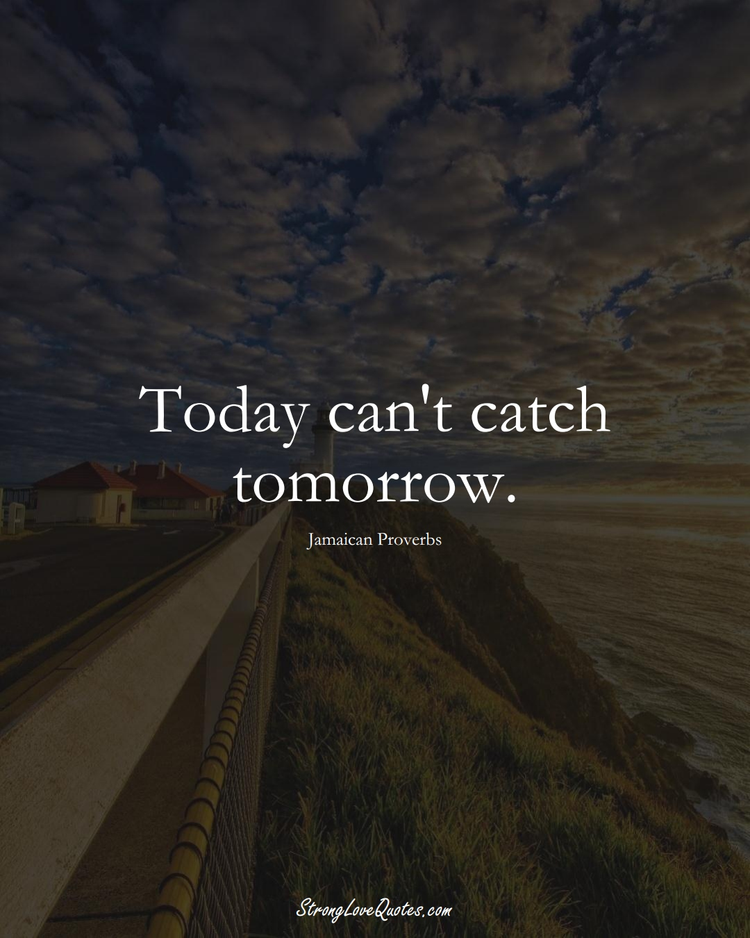 Today can't catch tomorrow. (Jamaican Sayings);  #CaribbeanSayings