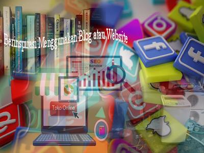 Berinspirasi Menggunakan Blog atau Website
