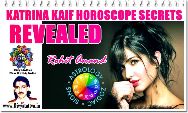 Katrina Kaif Horoscope Birth Charts, Zodiac Sign Love Astrology Predictions, Kundali Analysis of Marriage, Career, Movies By Top Astrologer Rohit Anand