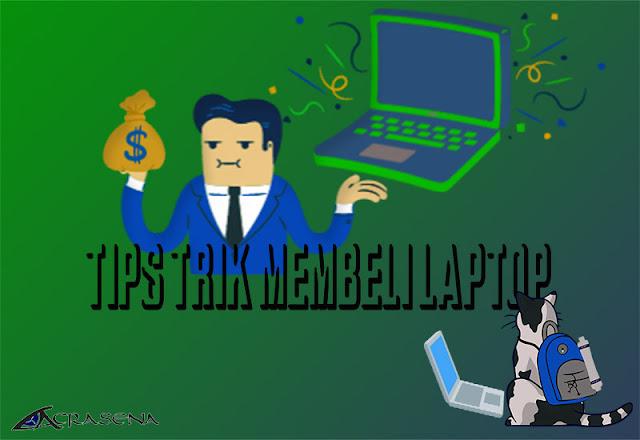 Tips Trik Membeli Laptop Sesuai Kriteria Kebutuhan