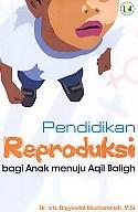 PENDIDIKAN REPRODUKSI Bagi Anak menuju Aqil Baliq