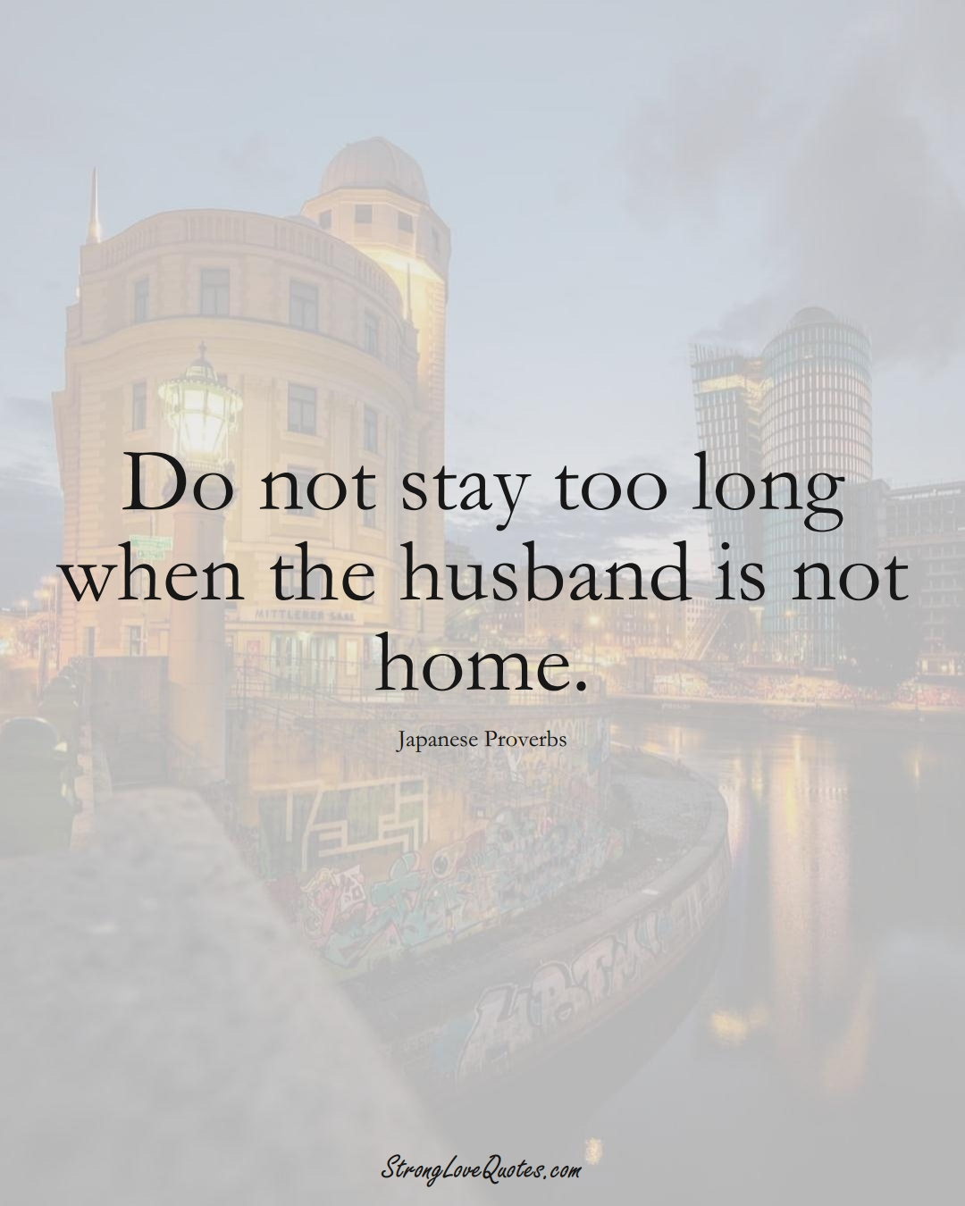 Do not stay too long when the husband is not home. (Japanese Sayings);  #AsianSayings