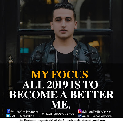 MY FOCUS ALL 2019 IS TO BECOME A BETTER ME.