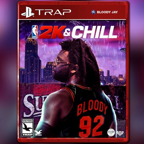 BLOODY JAY - 2K & CHILL