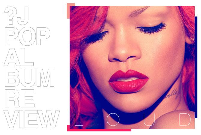 Album review: Rihanna - Loud | Random J Pop