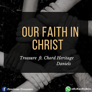 Our Faith In Christ – Treasure Ft. Chord Heritage Daniels