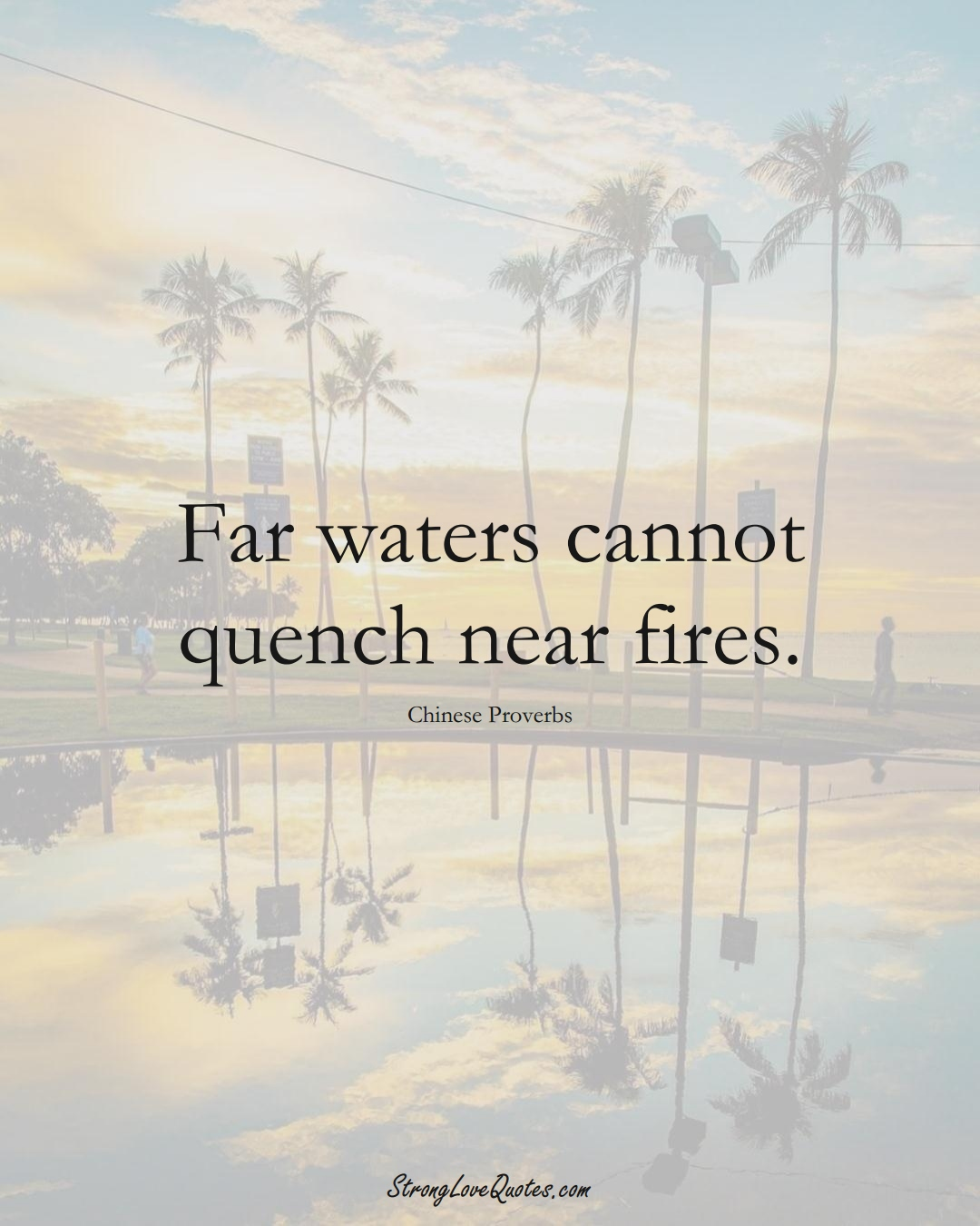 Far waters cannot quench near fires. (Chinese Sayings);  #AsianSayings