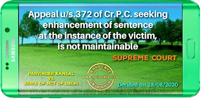 appeal u/s.372 of Cr.P.C. seeking enhancement of sentence at the instance of the victim, is not maintainable