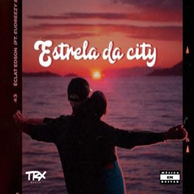 Éclat Edson Feat. Eudreezy & GodGilas - Estrela Da City (Rap) 2019.jpg
