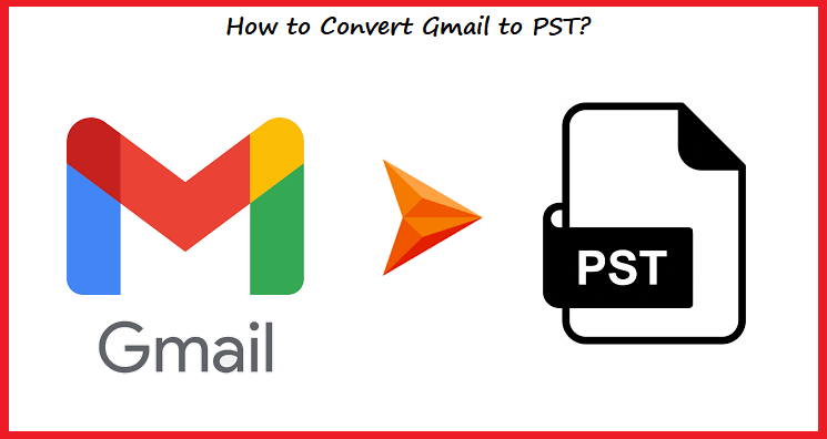 Learn How to Convert Gmail to PST File Easily