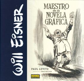 Will Eisner maestro de la novela gráfica por Paul Levitz edita Norma comics