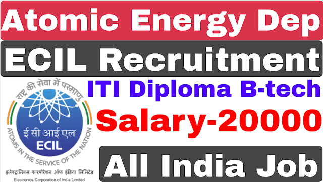 ECIL Recruitment 2021 | Atomic Energy Department Recruitment 2021 | ITI Diploma B-tech | ECIL Vacancy