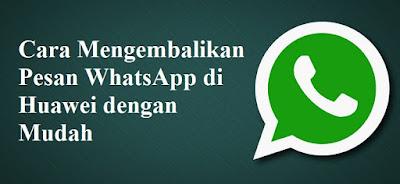 Cara Mengembalikan Pesan WhatsApp di Huawei