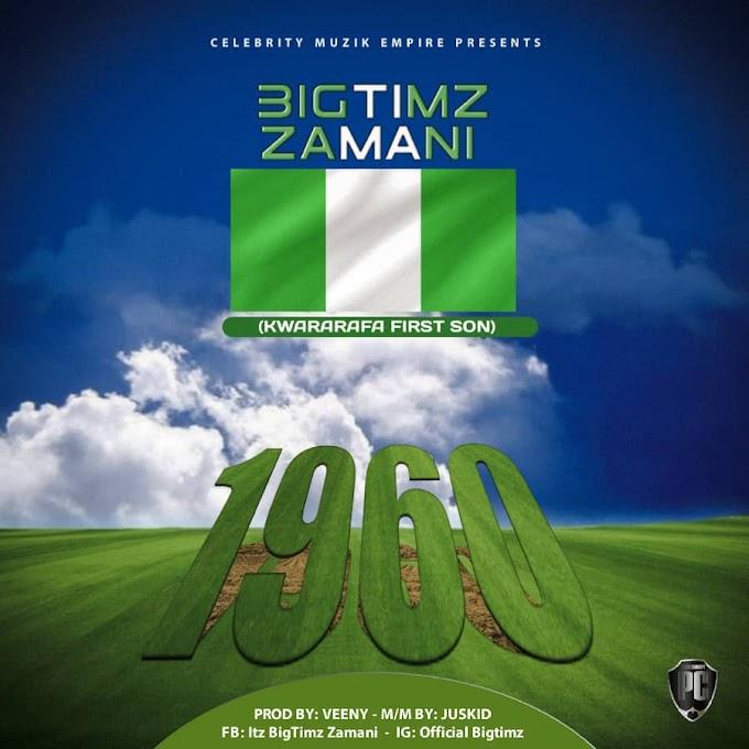 Music: BigTimz Zamani - 1960 @Bigtimz Zamani