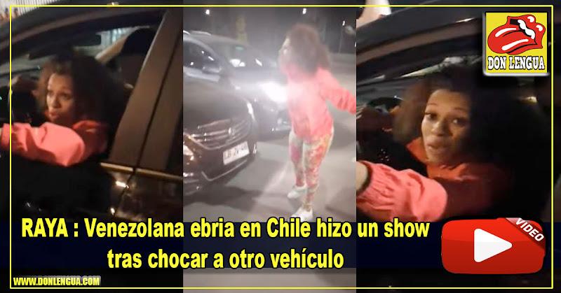 RAYA : Venezolana ebria en Chile hizo un show tras chocar a otro vehículo