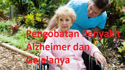 Pengobatan Penyakit Alzheimer dan Gejalanya