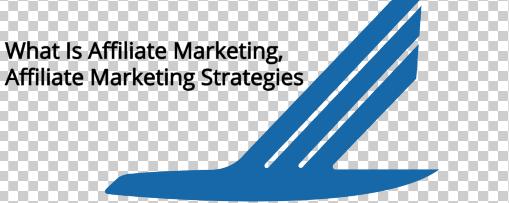 What Is Affiliate Marketing, Affiliate Marketing Strategies