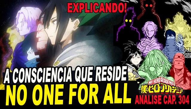 A CONSCIÊNCIA QUE RESIDE NO FATOR DO ONE FOR ALL! Boku no Hero Academia 304 - Explicando!