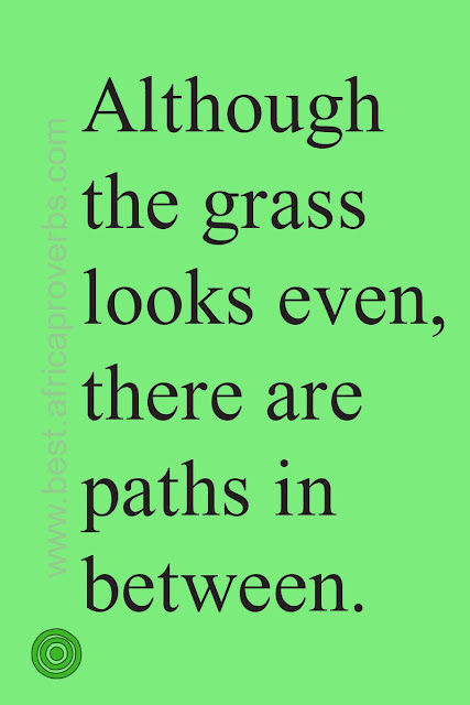 Although the grass looks even there are paths in between. African Proverb