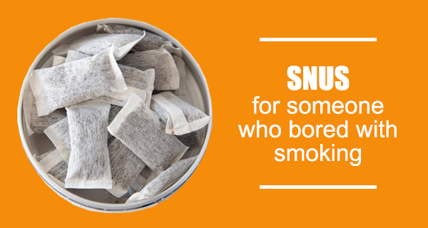 Snus for someone who bored with smoking