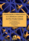 """Livro """"A Educação, a Intercultura e a Literatura Latinas da Pós-Modernidade"""" E-Book Gratuito"""