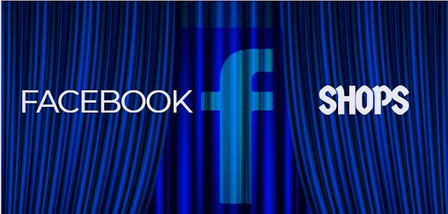 فايسبوك تطلق متجر يعرف بفايسبوك شوبس Facebook shops.