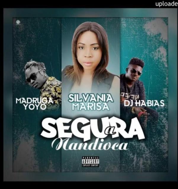 Silvania-Marisa ft. Madruga-Yoyo & Dj-Habias - Segura-a-Mandioca