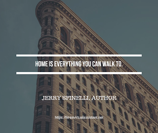 Home is everything you can walk to. - JERRY SPINELLI, AUTHOR