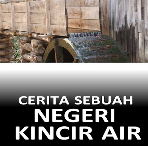 CERITA SEBUAH NEGERI KINCIR AIR