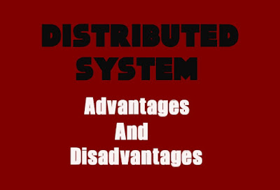 5 Advantages and Disadvantages of Distributed System | Limitations & Benefits of Distributed System