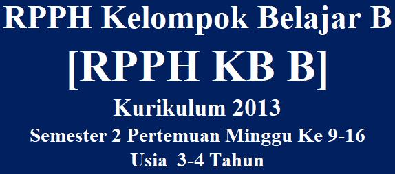 RPPH KB B K-2013 Semester 2 Minggu Ke 9-16 Usia  3-4 Tahun