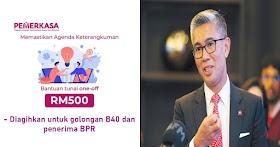 PEMERKASA : Bantuan Tambahan RM500 Untuk Kategori B40 & Penerima BPR