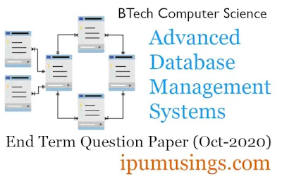 GGSIP University BTech (Computer Science) - Advanced Database Management Systems - End Term Paper (2020)(#ipumusings)(#ggsipucspapers)#ggsipu