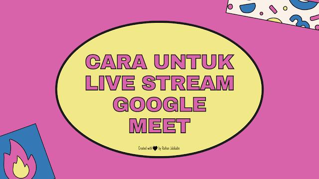 Cara Untuk Live Stream Google Meet