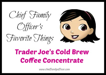 Trader Joe's Cold Brew Coffee Concentrate - Chief Family Officer's Favorite Things