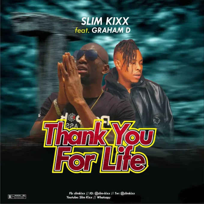 MUSIC: Slim Kixx ft Graham D - Thank You For Life