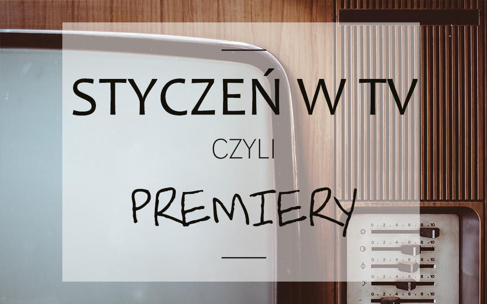 Premiery serialowe - Styczeń 2018
