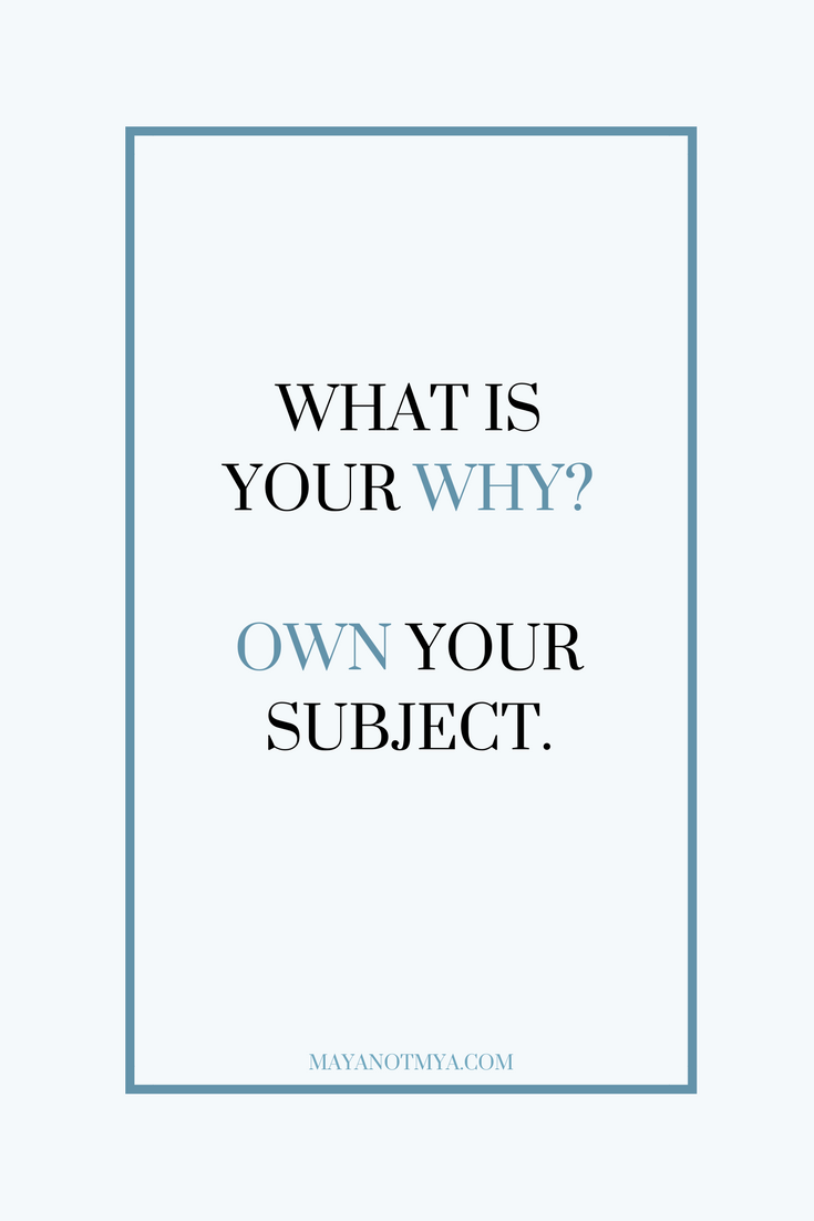 WHAT IS YOUR 'WHY'? OWN YOUR SUBJECT.