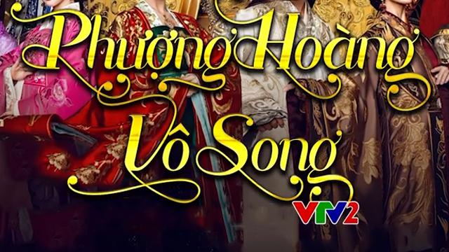 Phượng Hoàng Vô Song Trọn Bộ Tập Cuối (Phim Trung Quốc VTV2 Thuyết Minh)