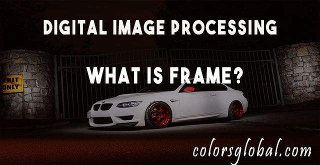 what is frame in image? what is frame in video? what is frame rate?