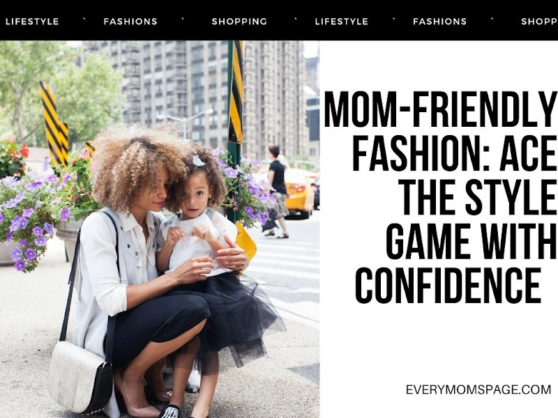 Mom-Friendly Fashion: Ace The Style Game With Confidence