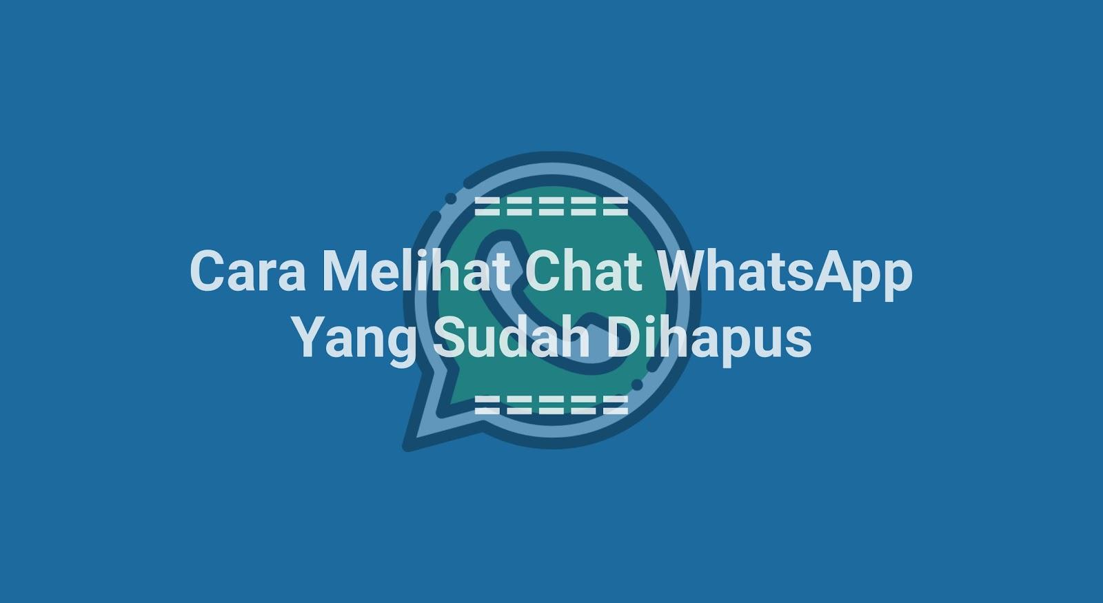 Cara Melihat Chat WhatsApp yang Sudah Dihapus