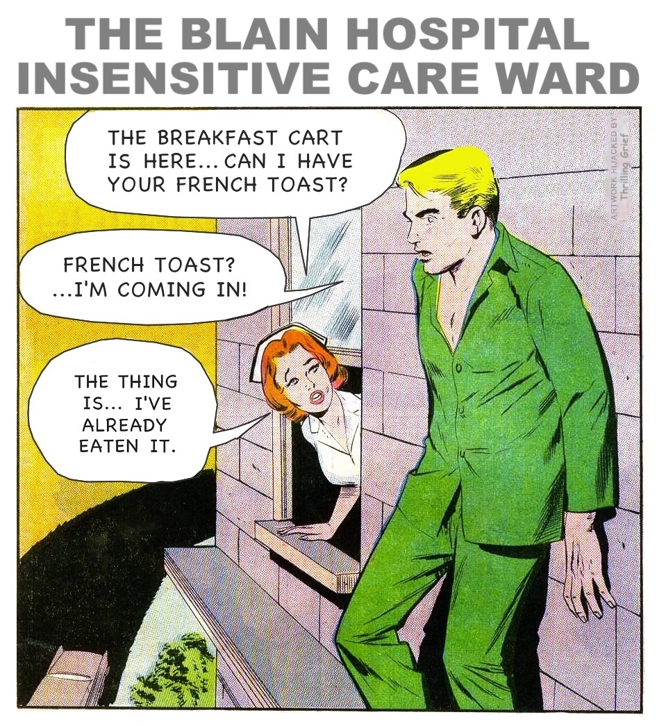 from an old comic book with new dialogue, THE BLAIN HOSPITAL INSENSITIVE CARE WARD, by Thrilling Grief