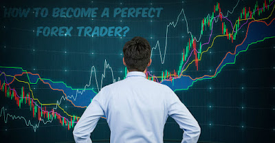 How to become perfect forex trader