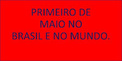 A imagem de fundo na cor vermelha e os caracteres azuis está escrito: primeiro de maio no Brasil e no mundo.