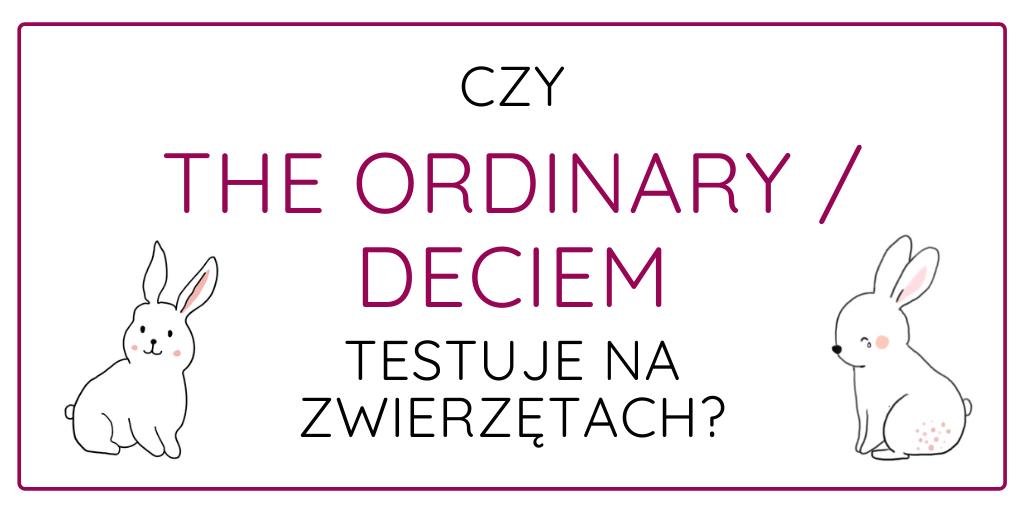 CZY THE ORDINARY / DECIEM TESTUJE NA ZWIERZĘTACH?