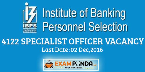 IBPS - 4122 Specialist Officers CRP SPL VI Recruitment -Last Date:2nd Dec,2016
