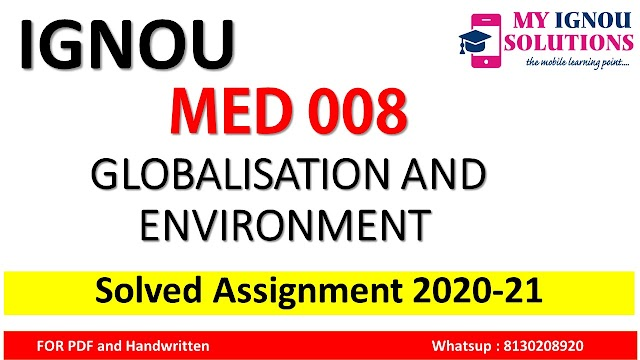 MED 008 GLOBALISATION AND ENVIRONMENT Solved Assignment 2020-21